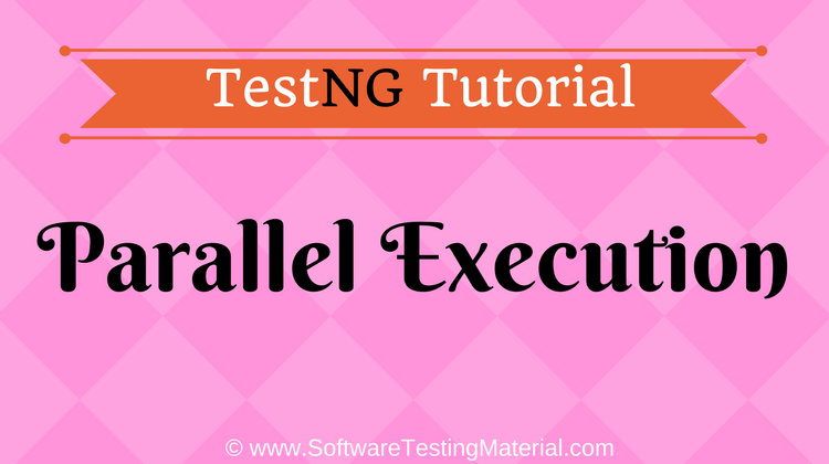 Parallel Test Execution In TestNG [Parallel Execution & MultiThreading]