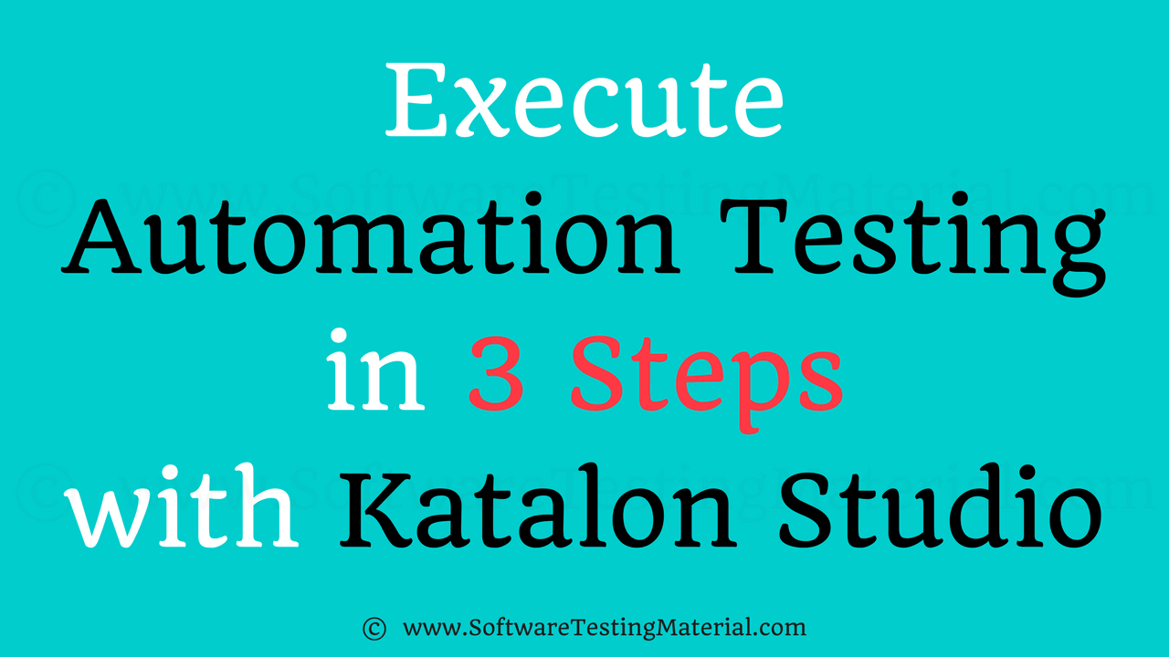Execute Automation Testing In 3 Steps with Katalon Studio