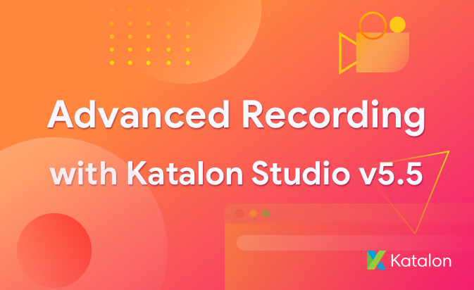 Advanced Recording With Katalon Studio