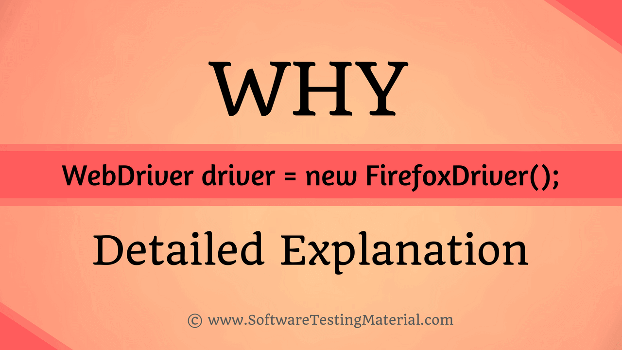Why WebDriver driver = new FirefoxDriver();