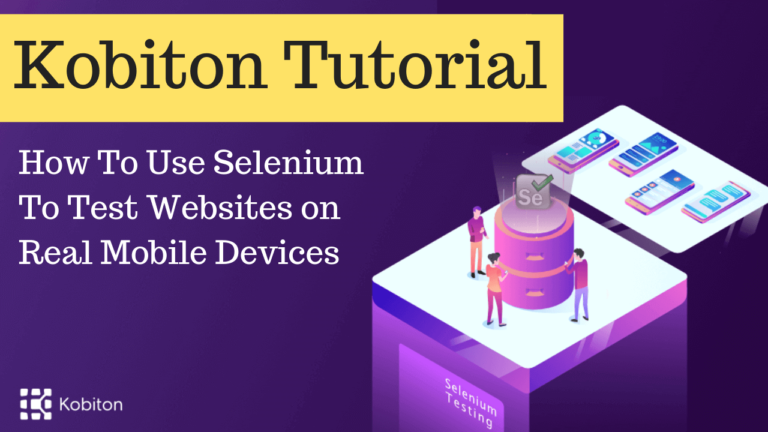 Kobiton Tutorial – Mobile Testing Platform with Real Devices