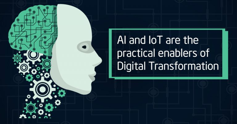 AI and IoT are the practical enablers of Digital Transformation
