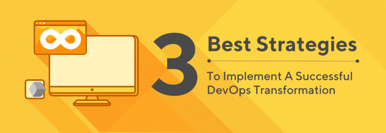 3 Best Strategies To Implement A Successful DevOps Transformation