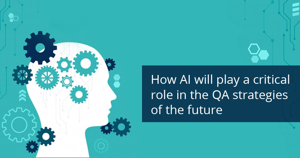 How AI will play a critical role in the QA strategies of the future