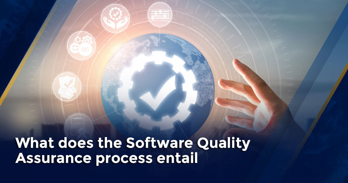 What does the Software Quality Assurance process entail